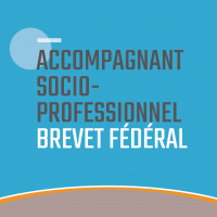 Accompagnant socioprofessionnel Brevet fédéral